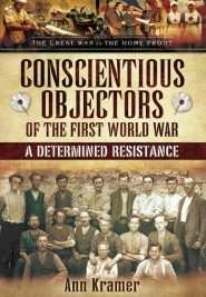 Conscientious Objectors of the First World War by Ann Kramer